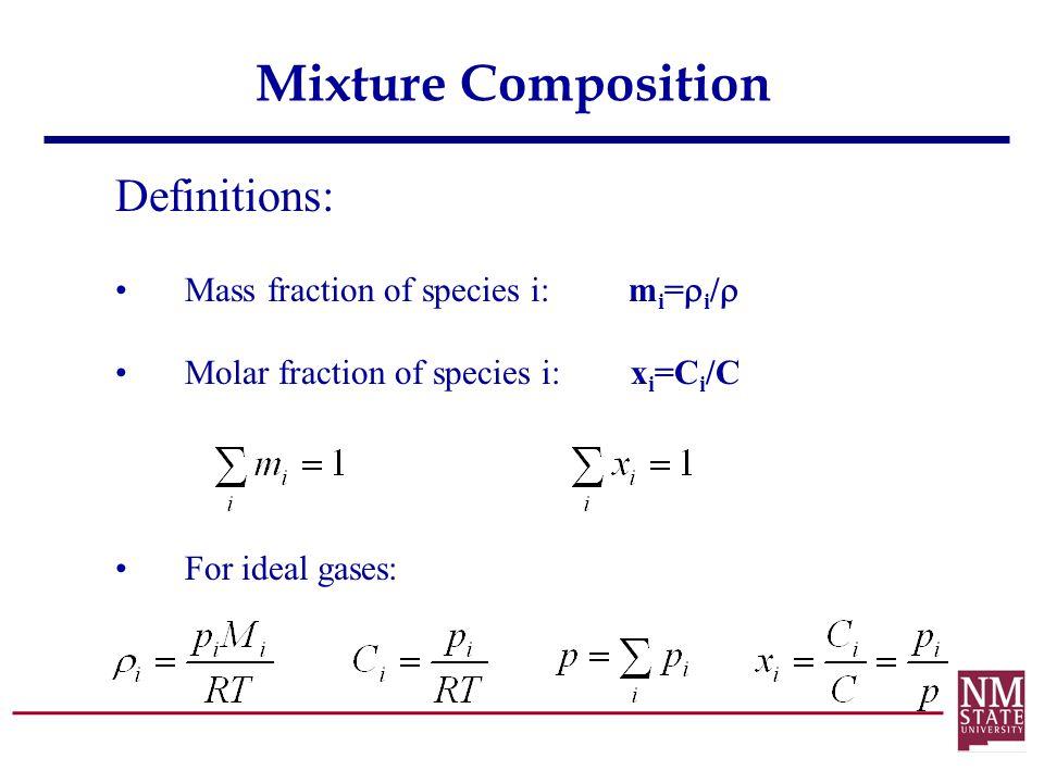 Mixture Composition Definitions: Mass fraction of species i: m i =  i /  Molar fraction of species i: x i =C i /C For ideal gases: