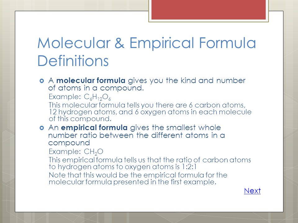 Molecular & Empirical Formula Definitions  A molecular formula gives you the kind and number of atoms in a compound. Example: C 6 H 12 O 6 This molec