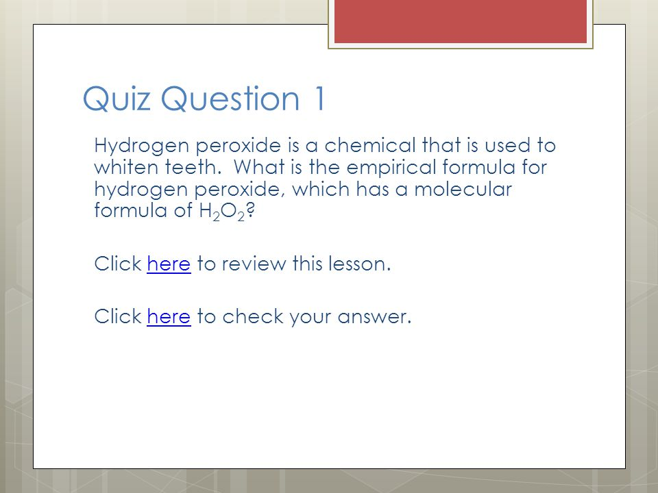 Quiz Question 1 Hydrogen peroxide is a chemical that is used to whiten teeth.