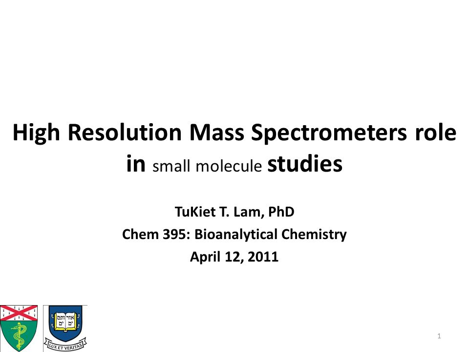 High Resolution Mass Spectrometers role in small molecule studies TuKiet T.