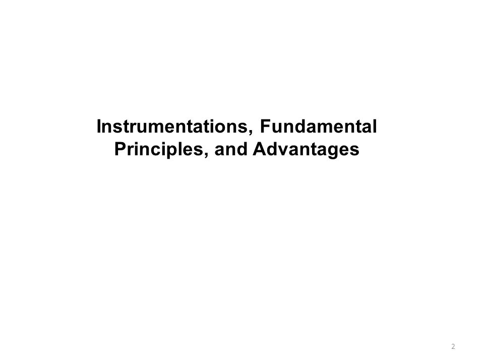 2 Instrumentations, Fundamental Principles, and Advantages