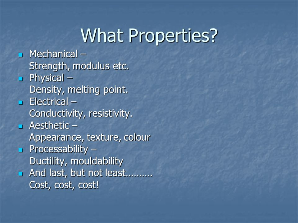 What Properties. Mechanical – Mechanical – Strength, modulus etc.