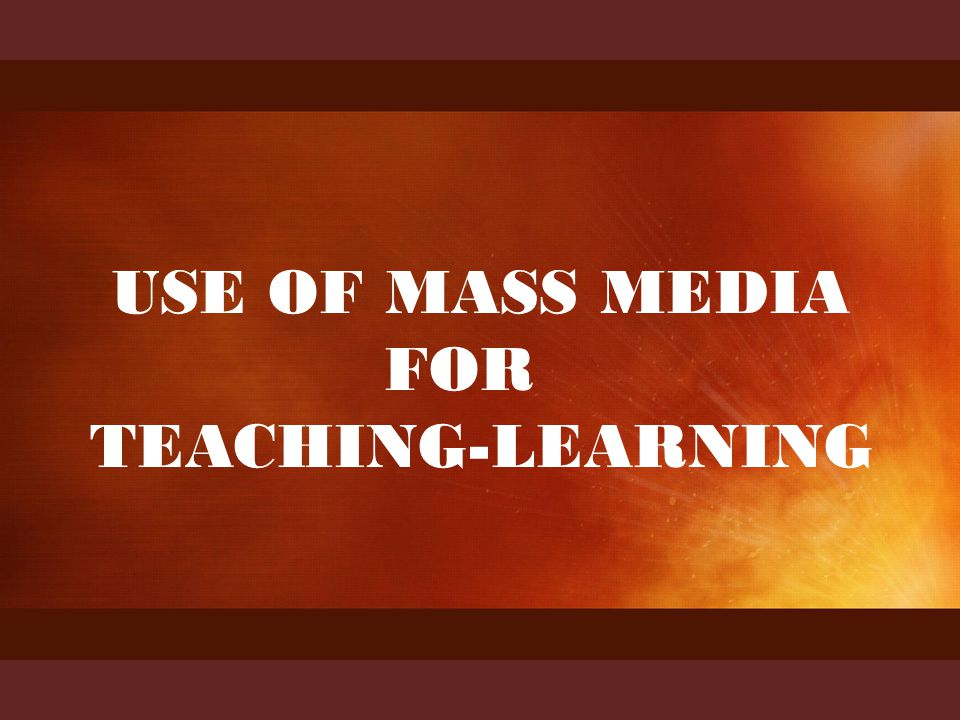 HATHIB AHMAD presents USE OF MASS MEDIA FOR TEACHING-LEARNING