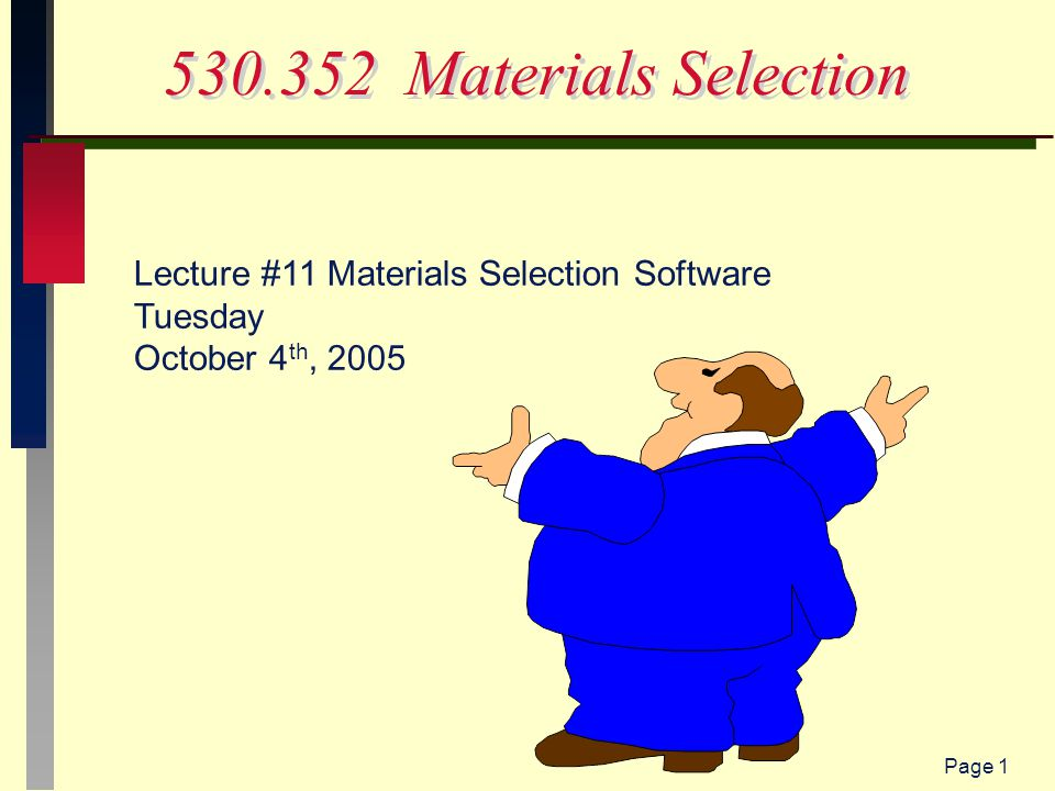 Page 1 530.352 Materials Selection Lecture #11 Materials Selection Software Tuesday October 4 th, 2005
