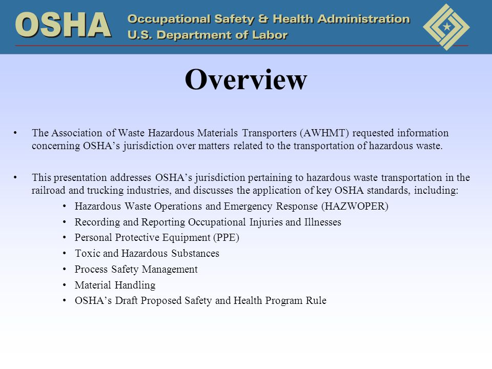 Overview The Association of Waste Hazardous Materials Transporters (AWHMT) requested information concerning OSHA's jurisdiction over matters related to the transportation of hazardous waste.