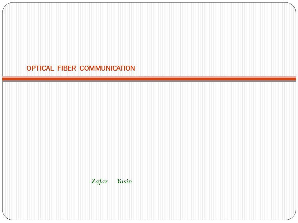 OPTICAL FIBER COMMUNICATION Zafar Yasin