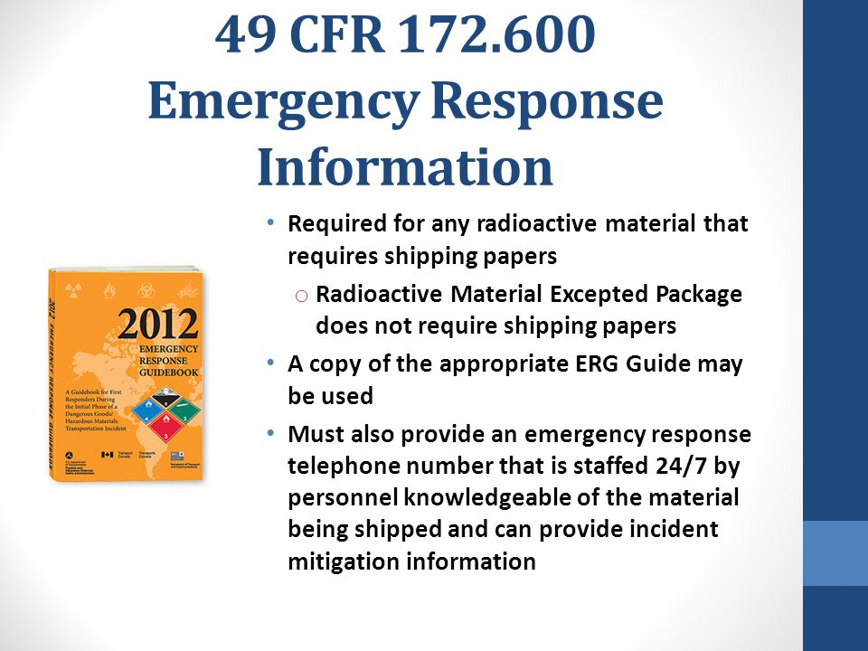 49 CFR 172.600 Emergency Response Information Required for any radioactive material that requires shipping papers o Radioactive Material Excepted Pack