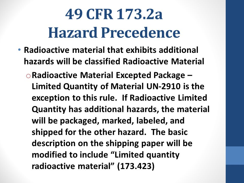 49 CFR 173.2a Hazard Precedence Radioactive material that exhibits additional hazards will be classified Radioactive Material o Radioactive Material E