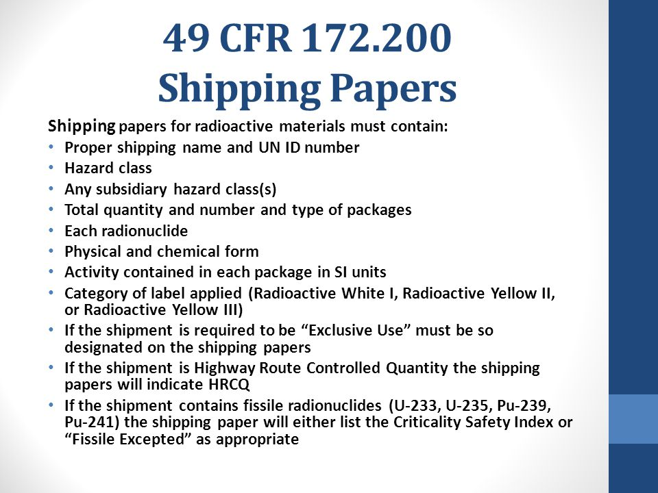 49 CFR 172.200 Shipping Papers Shipping papers for radioactive materials must contain: Proper shipping name and UN ID number Hazard class Any subsidia
