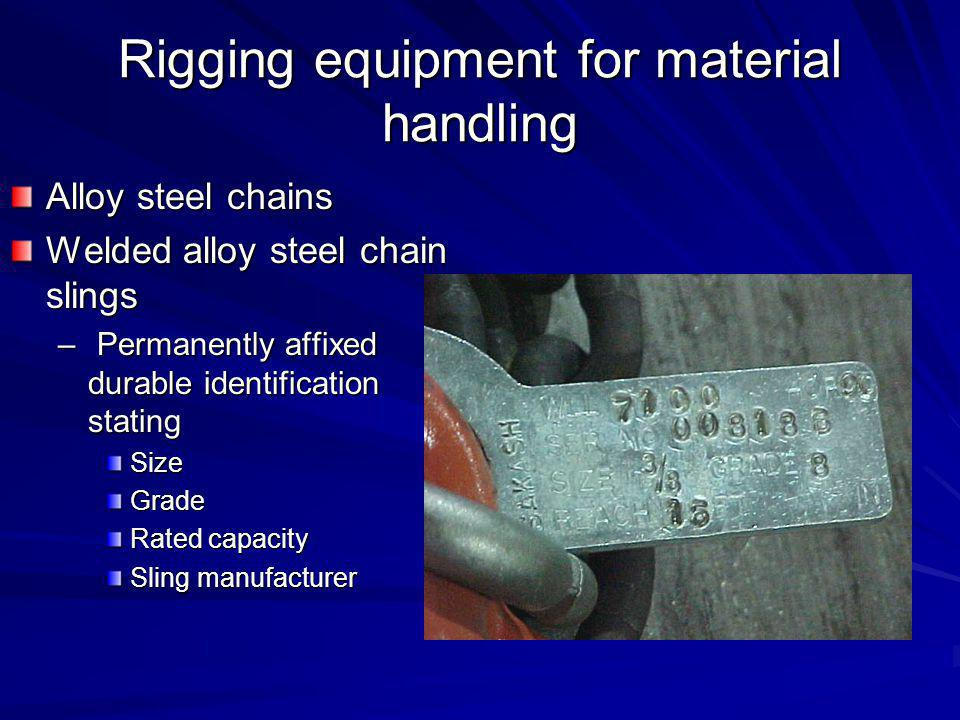 Rigging equipment for material handling Wire rope Hands or fingers shall not be placed between the sling and its load while the sling is being tightened around the load A sling shall not be pulled from under a load when the load is resting on the sling