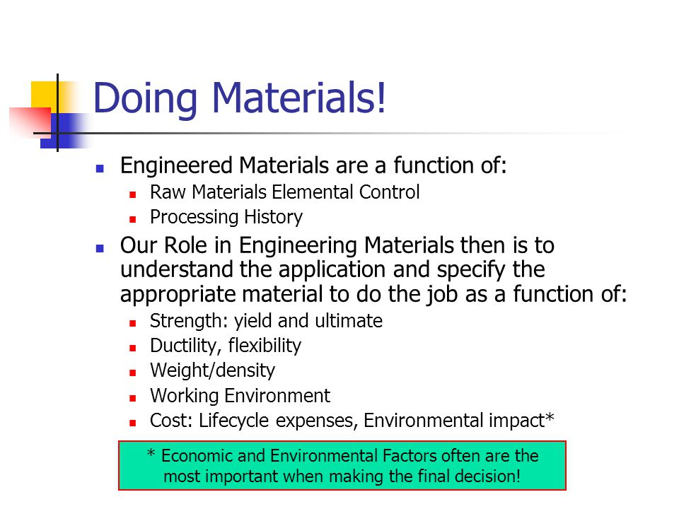 Doing Materials! Engineered Materials are a function of: Raw Materials Elemental Control Processing History Our Role in Engineering Materials then is