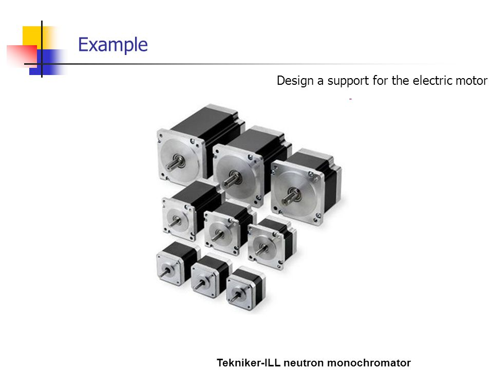 Tekniker-ILL neutron monochromator Example Design a support for the electric motor