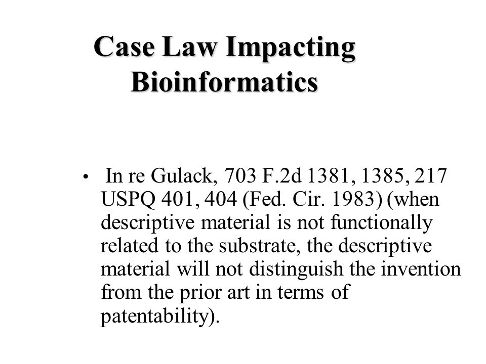 Case Law Impacting Bioinformatics In re Gulack, 703 F.2d 1381, 1385, 217 USPQ 401, 404 (Fed.