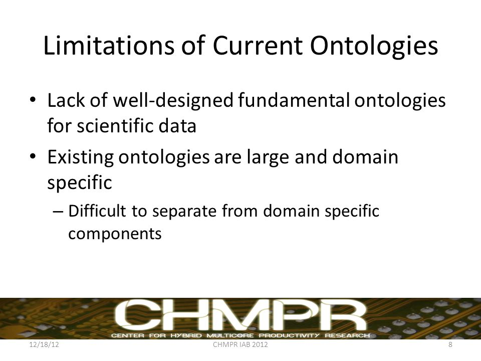 Limitations of Current Ontologies Lack of well-designed fundamental ontologies for scientific data Existing ontologies are large and domain specific –