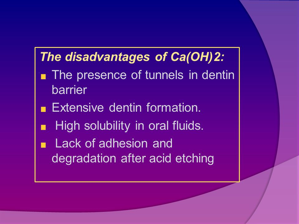 The disadvantages of Ca(OH)2: The presence of tunnels in dentin barrier Extensive dentin formation.