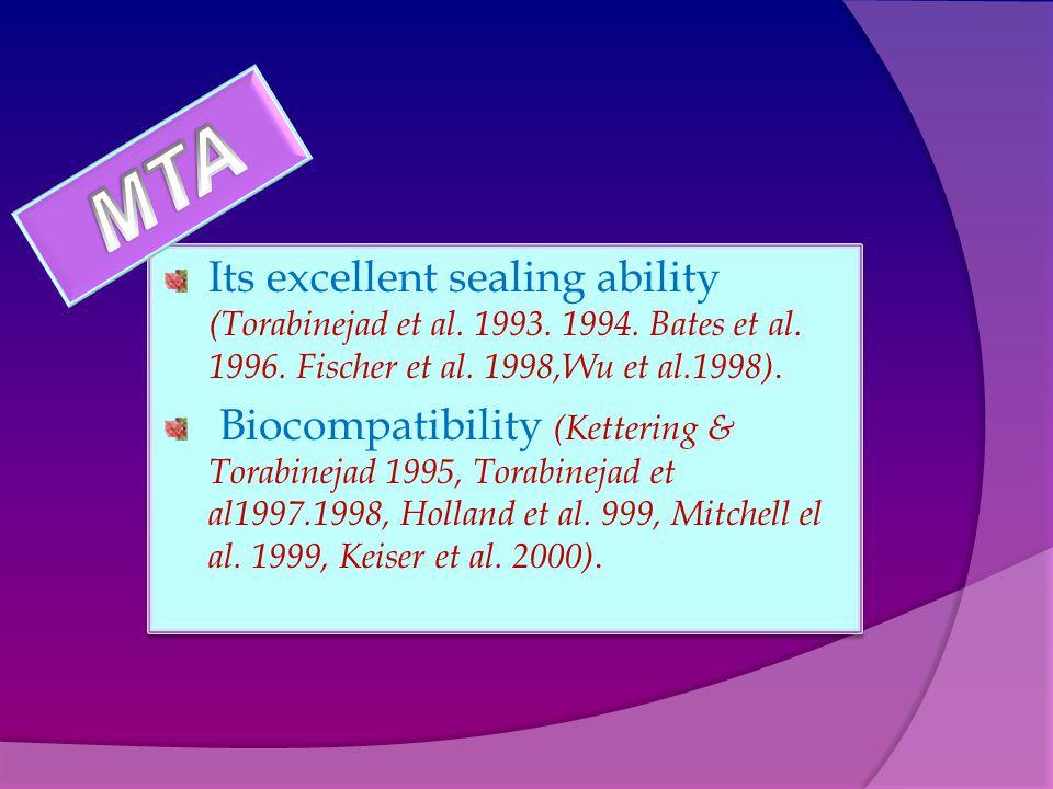 Its excellent sealing ability (Torabinejad et al. 1993.
