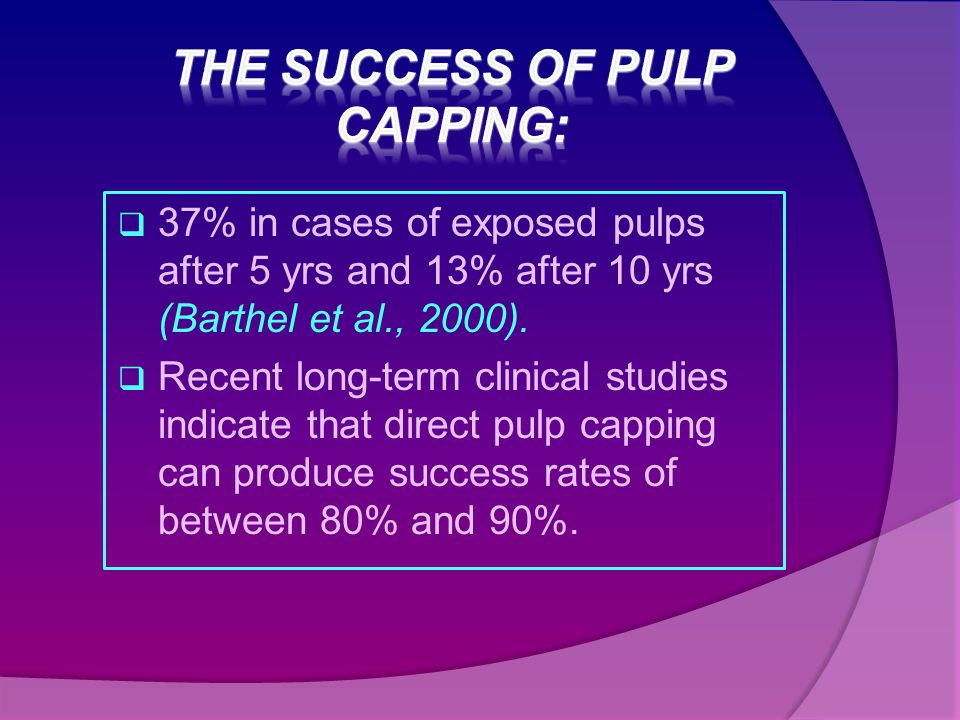  37% in cases of exposed pulps after 5 yrs and 13% after 10 yrs (Barthel et al., 2000).  Recent long-term clinical studies indicate that direct pulp