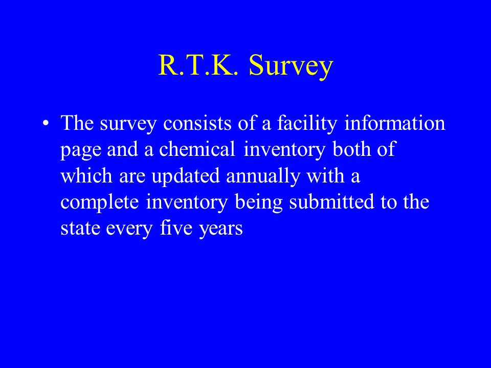 R.T.K. Survey The survey consists of a facility information page and a chemical inventory both of which are updated annually with a complete inventory