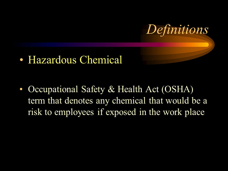 Definition Highly Hazardous Chemical OSHA term that denotes any chemical that would posses toxic, reactive, flammable or explosive properties