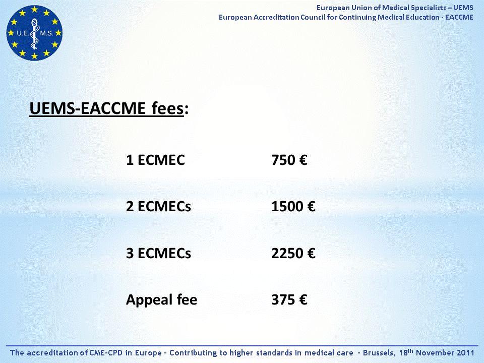 UEMS-EACCME fees: 1 ECMEC 750 € 2 ECMECs 1500 € 3 ECMECs 2250 € Appeal fee 375 €