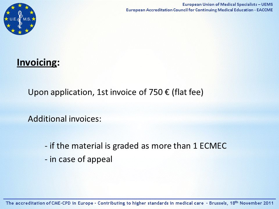 Invoicing: Upon application, 1st invoice of 750 € (flat fee) Additional invoices: - if the material is graded as more than 1 ECMEC - in case of appeal