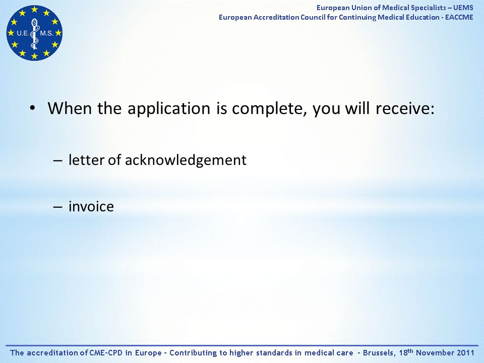 When the application is complete, you will receive: – letter of acknowledgement – invoice