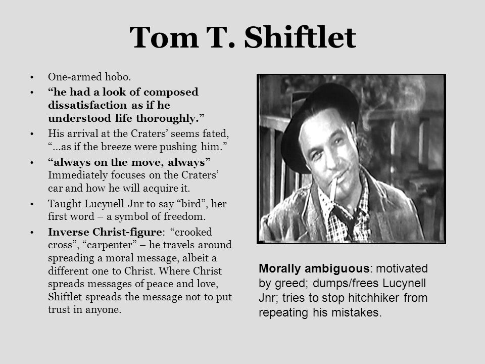 Tom T. Shiftlet One-armed hobo.