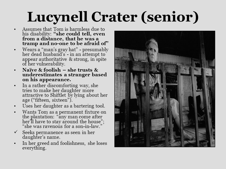 Lucynell Crater (junior) The only truly innocent character in the story; a mute, handicapped girl.