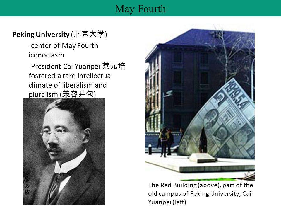 Peking University ( 北京大学 ) -center of May Fourth iconoclasm -President Cai Yuanpei 蔡元培 fostered a rare intellectual climate of liberalism and pluralism ( 兼容并包 ) May Fourth The Red Building (above), part of the old campus of Peking University; Cai Yuanpei (left)