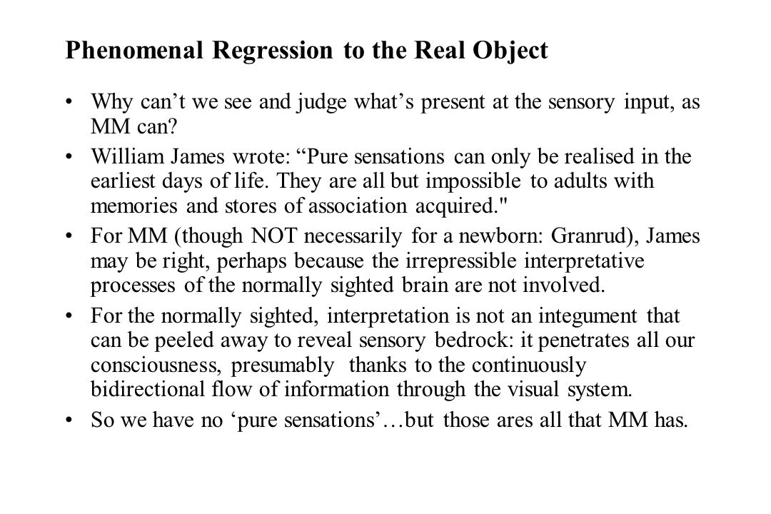 "Why can't we see and judge what's present at the sensory input, as MM can? William James wrote: ""Pure sensations can only be realised in the earliest"