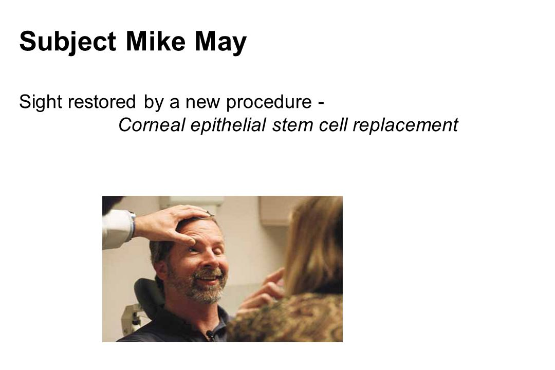 Subject Mike May Sight restored by a new procedure - Corneal epithelial stem cell replacement