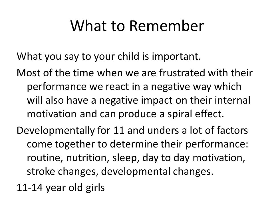 What to Remember What you say to your child is important.