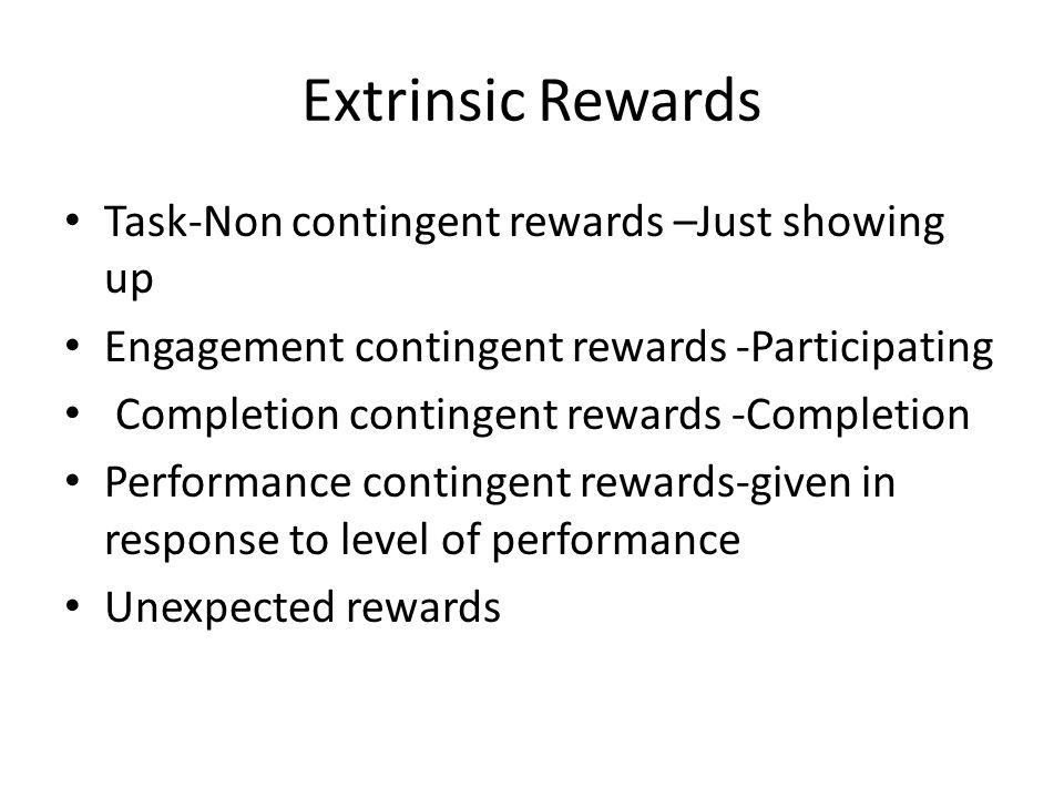 Types of Intrinsic Rewards Integrated regulation – athlete believes the activity is important Identified regulation-athlete likes the sport/activity (My preferred) Introjected regulation-athlete likes the attention that he/she receives by doing the sport/activity External regulation-only participates because they believe they have to or that they may get a reward
