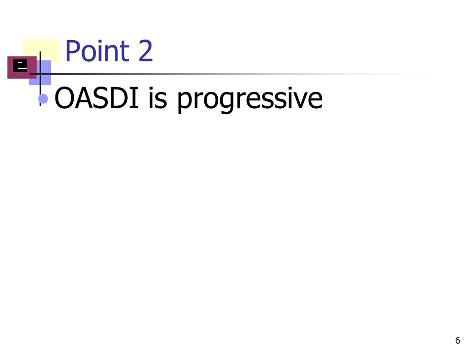 Point 2 OASDI is progressive 6