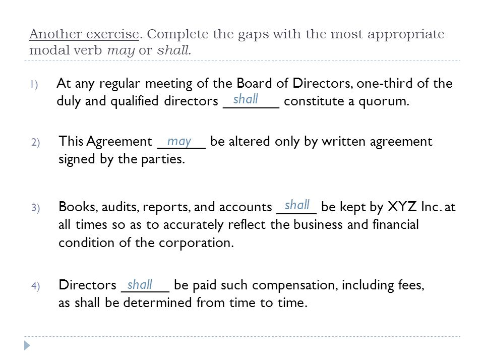 Another exercise. Complete the gaps with the most appropriate modal verb may or shall. 1) At any regular meeting of the Board of Directors, one-third