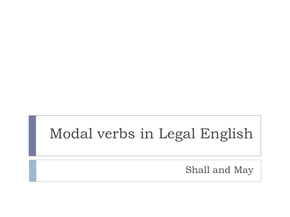 Modal verbs in Legal English Shall and May