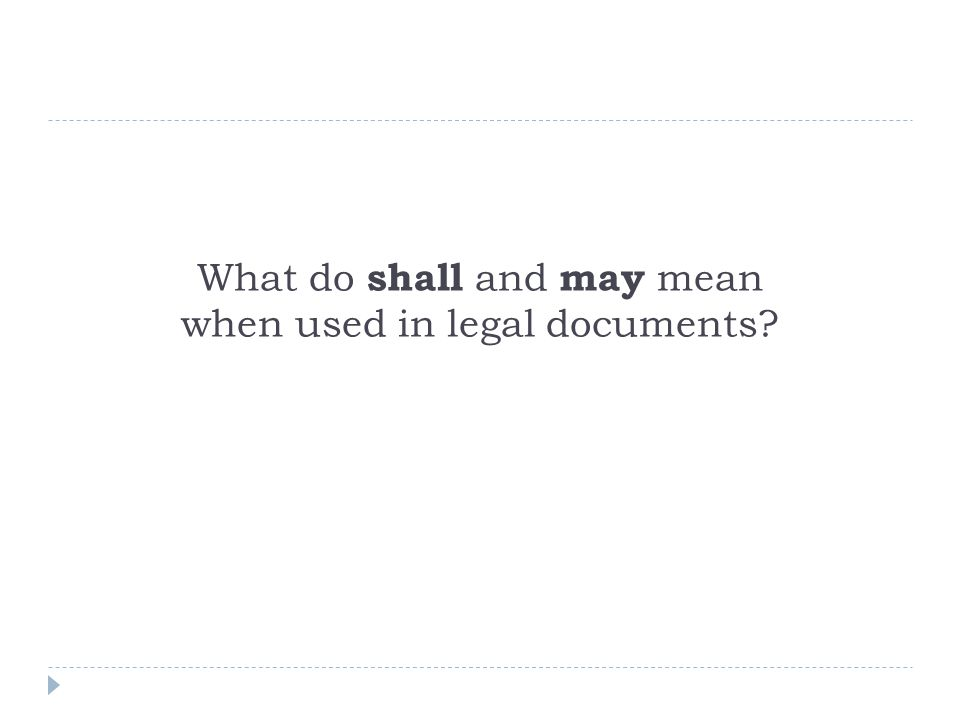 What do shall and may mean when used in legal documents?