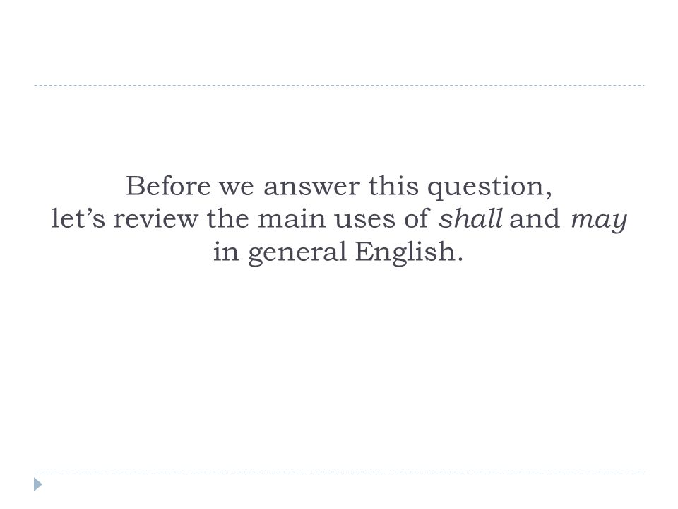 Before we answer this question, let's review the main uses of shall and may in general English.