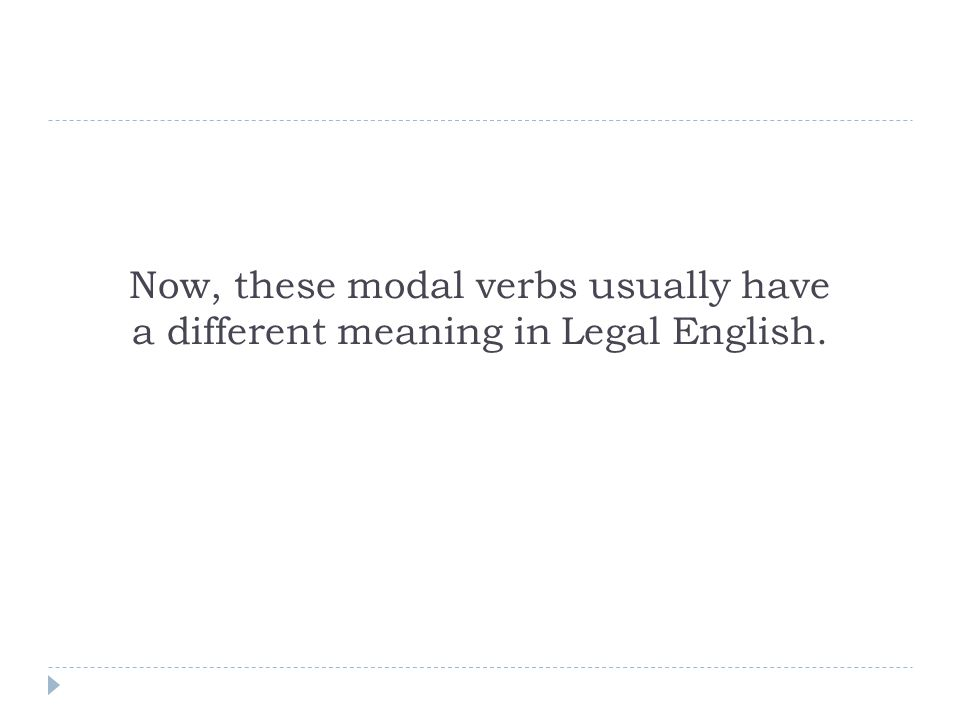Now, these modal verbs usually have a different meaning in Legal English.