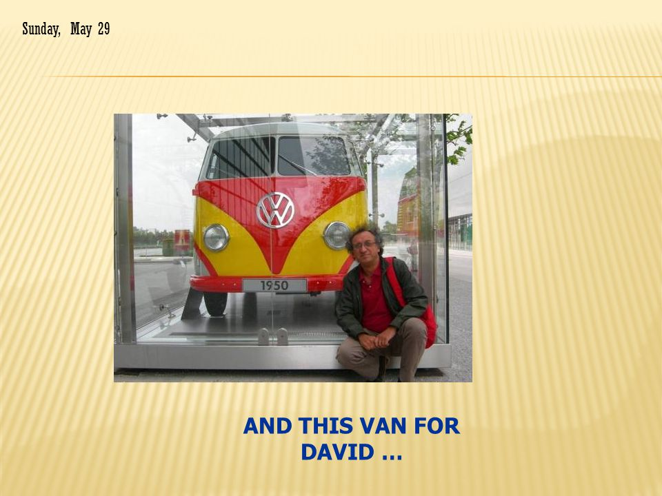 AND THIS VAN FOR DAVID … Sunday, May 29