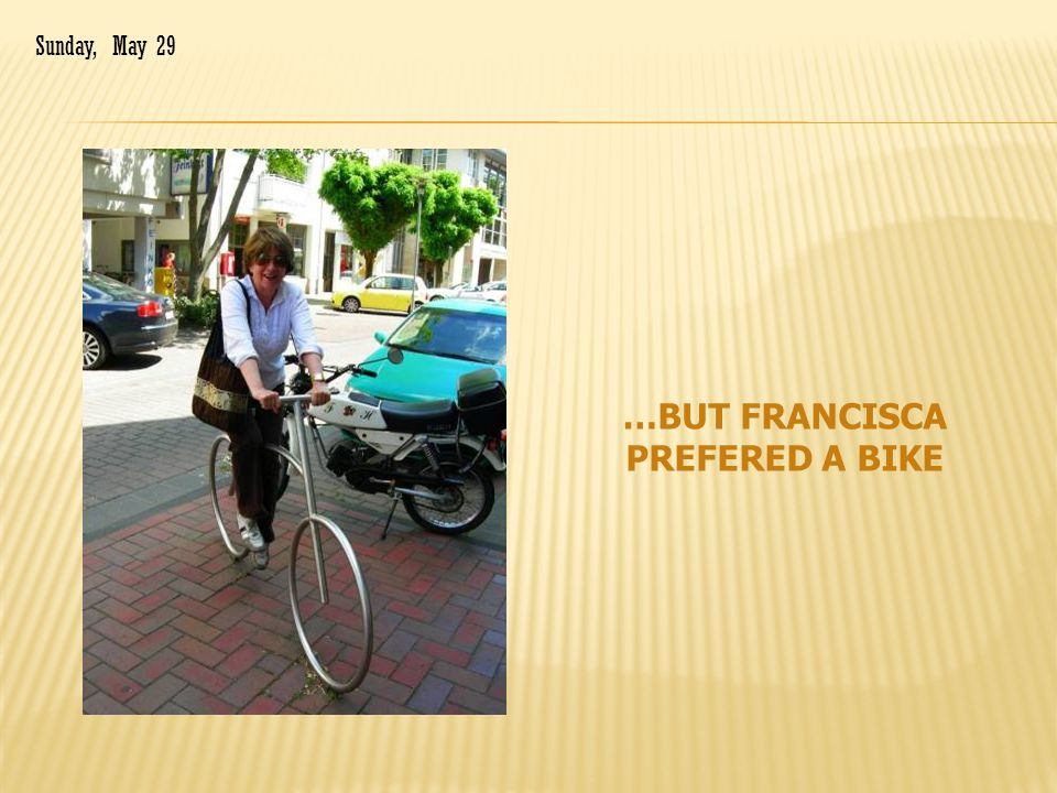 …BUT FRANCISCA PREFERED A BIKE Sunday, May 29