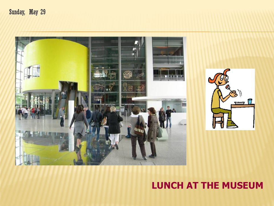 LUNCH AT THE MUSEUM Sunday, May 29