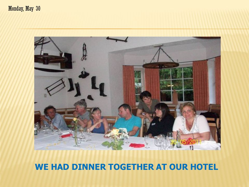 WE HAD DINNER TOGETHER AT OUR HOTEL Monday, May 30