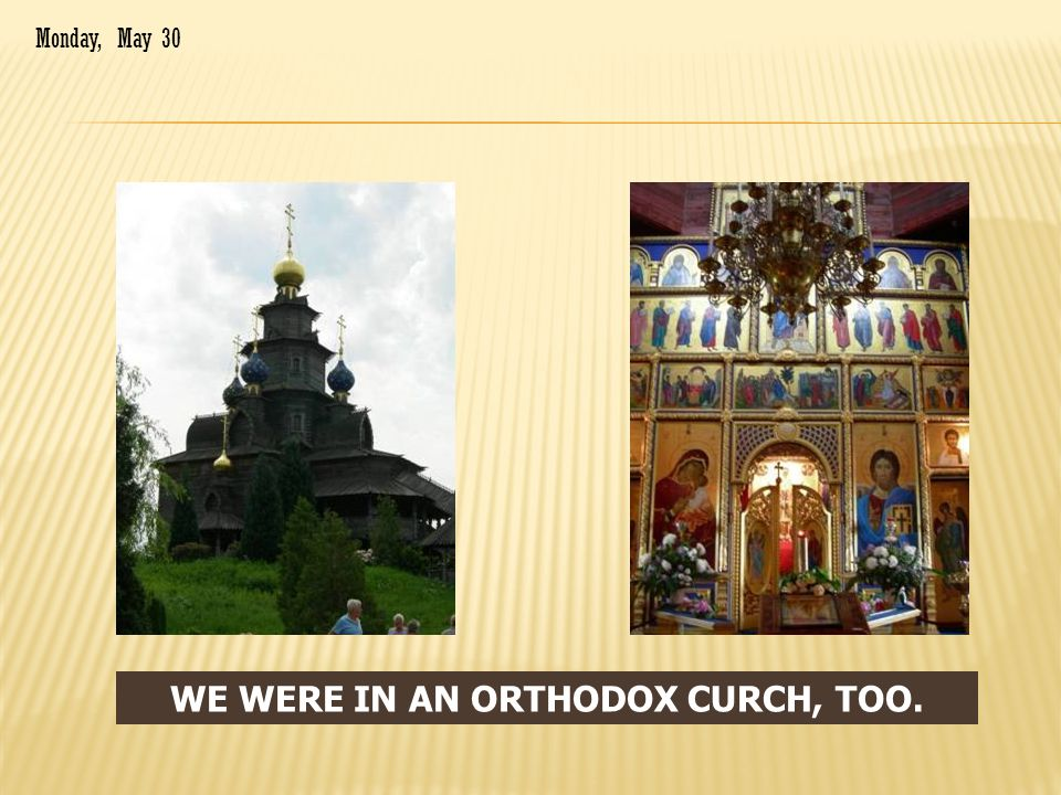 WE WERE IN AN ORTHODOX CURCH, TOO. Monday, May 30