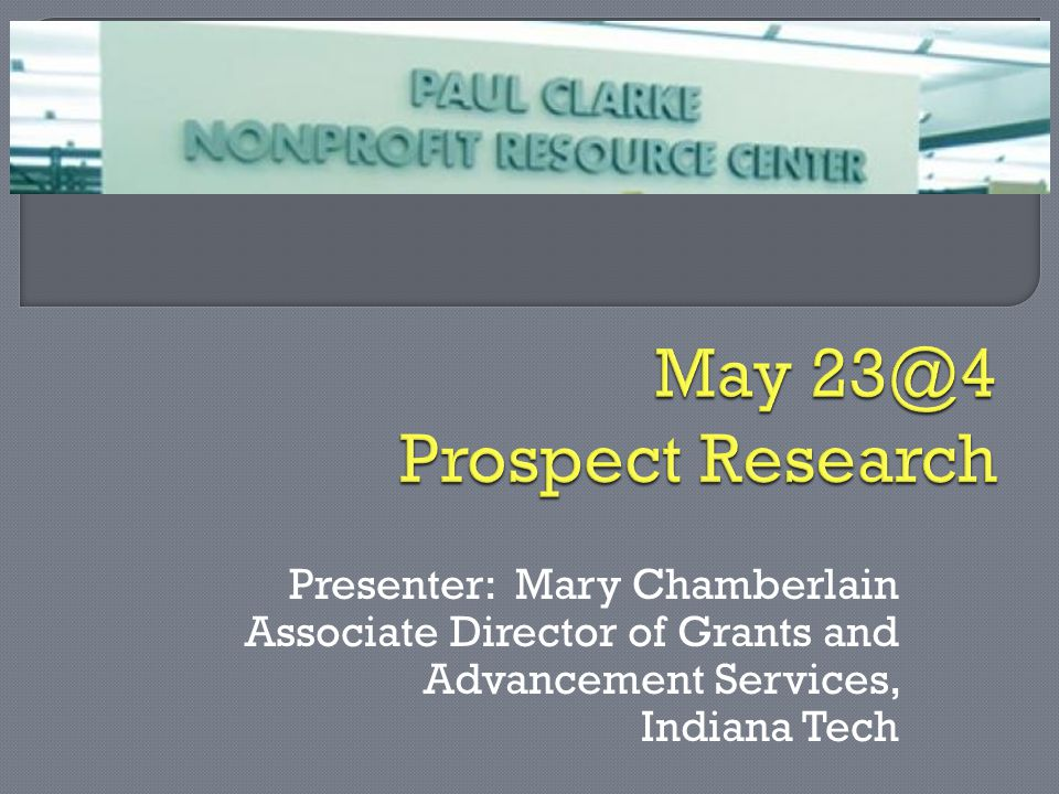 Presenter: Mary Chamberlain Associate Director of Grants and Advancement Services, Indiana Tech
