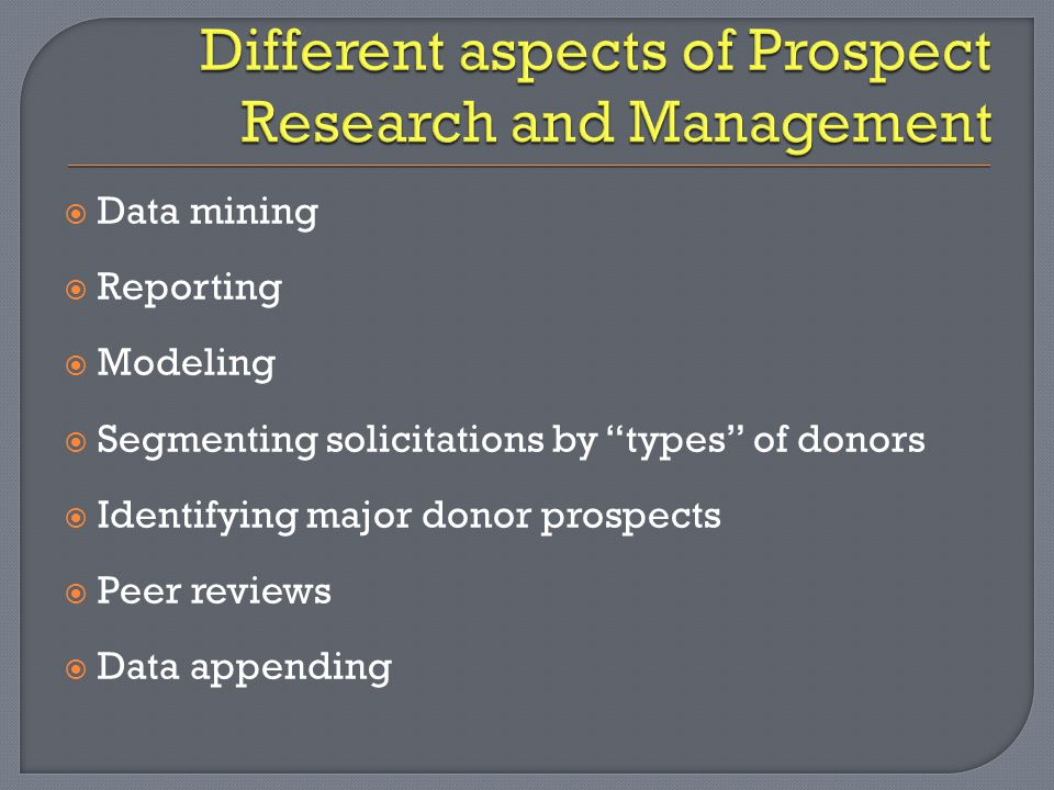 """ Data mining  Reporting  Modeling  Segmenting solicitations by """"types"""" of donors  Identifying major donor prospects  Peer reviews  Data appendi"""