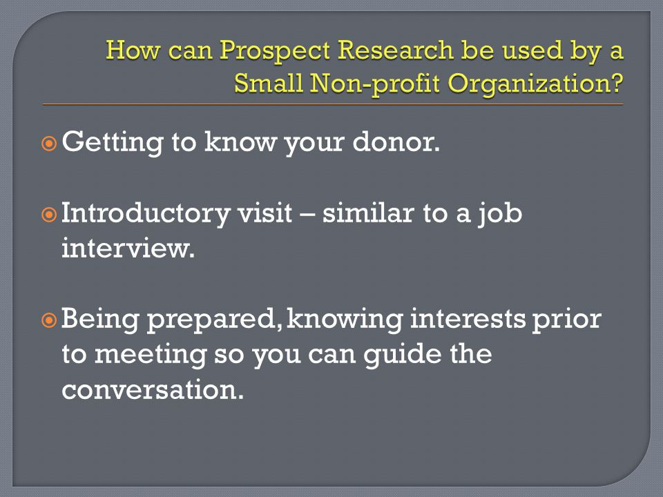  Getting to know your donor.  Introductory visit – similar to a job interview.