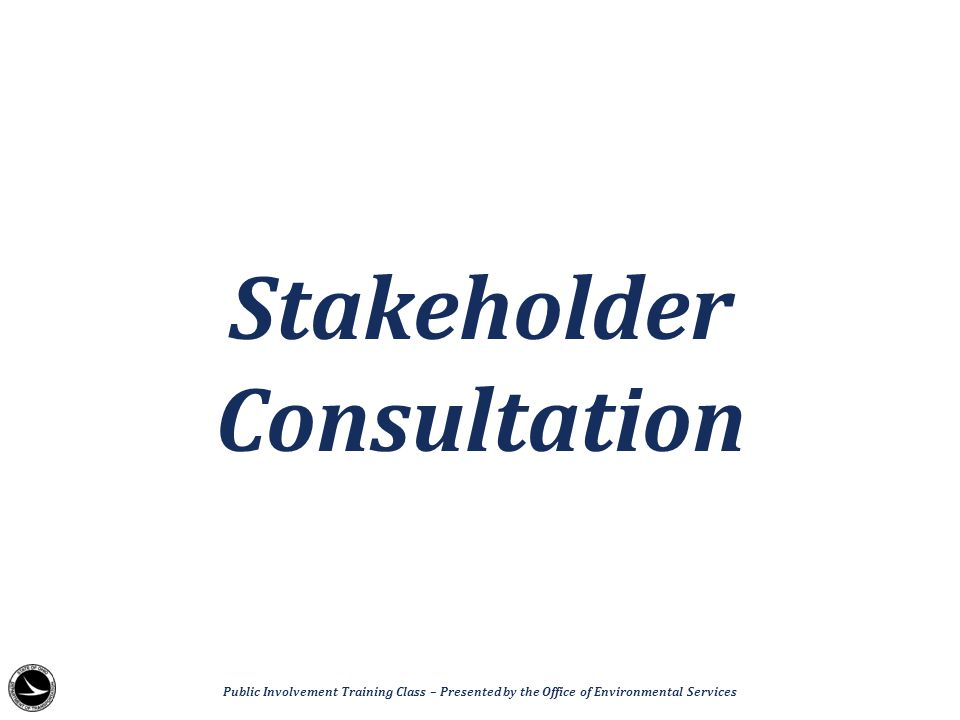 Stakeholder Consultation Public Involvement Training Class – Presented by the Office of Environmental Services