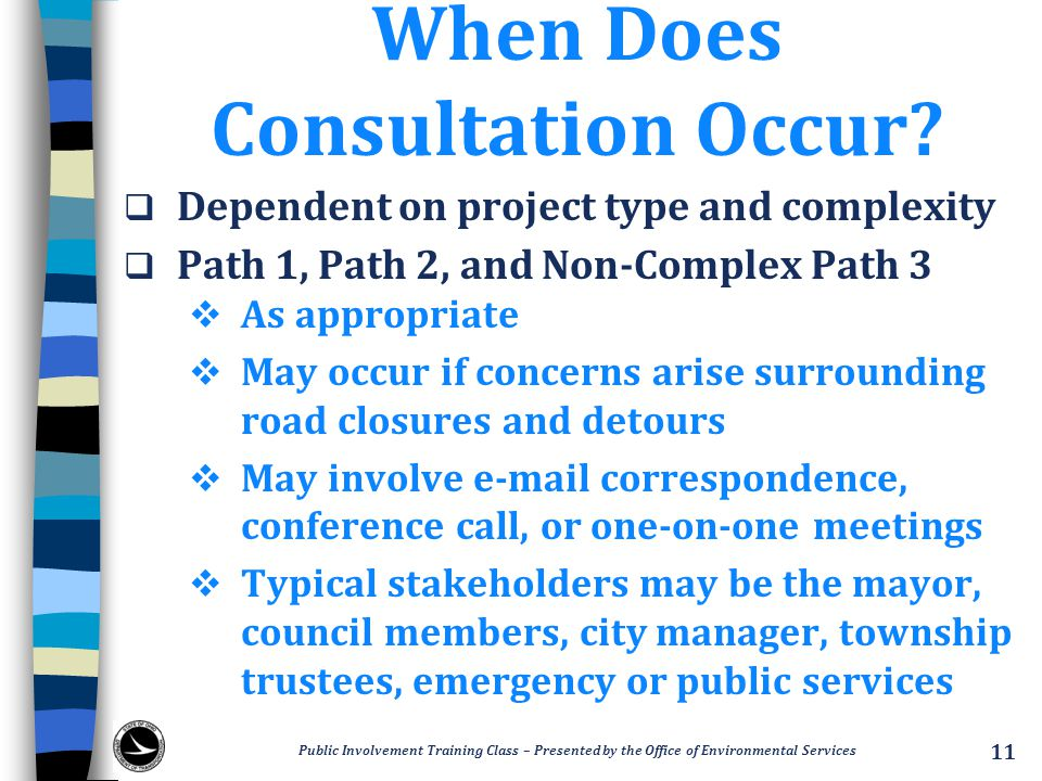 When Does Consultation Occur?  Dependent on project type and complexity  Path 1, Path 2, and Non-Complex Path 3  As appropriate  May occur if conc