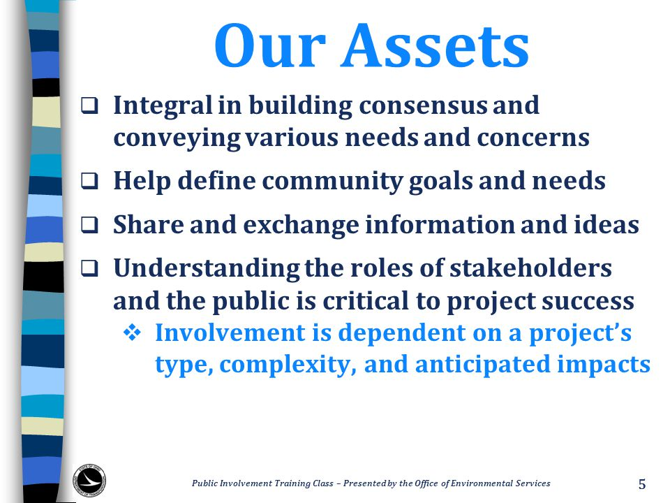 Our Assets  Integral in building consensus and conveying various needs and concerns  Help define community goals and needs  Share and exchange info